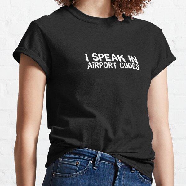 I Speak in Airport Codes Classic T-Shirt