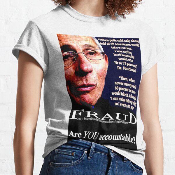 Fauci Committed Fraud. Classic T-Shirt