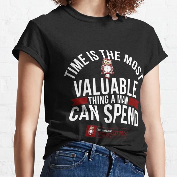 Time Is The Most Valuable Thing A Man Can Spend.. Classic T-Shirt