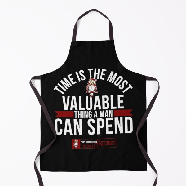 'Time Is The Most Valuable Thing A Man Can Spend..' Apron by tw2us