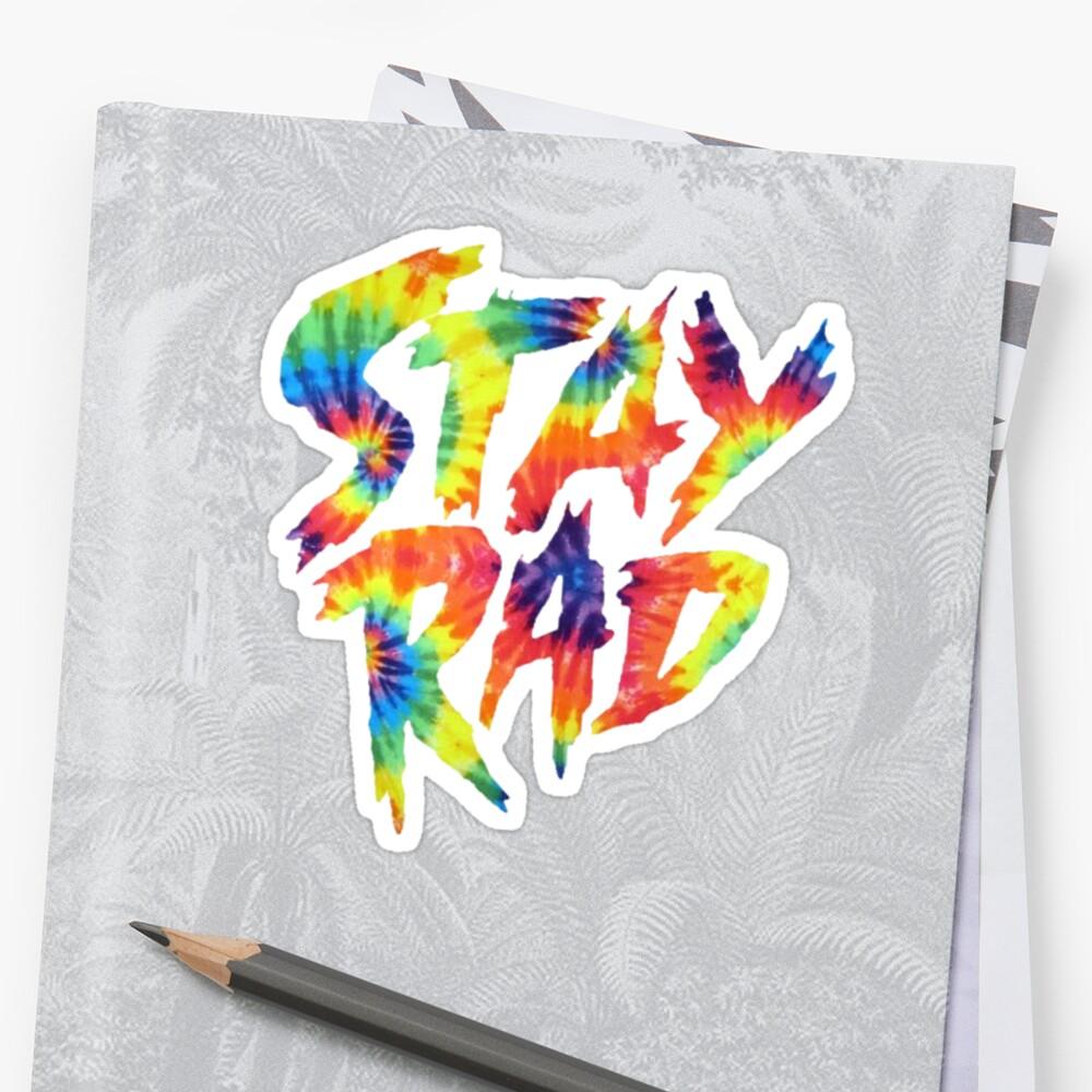 Stay Rad - Tie Dye by tylermaclean24
