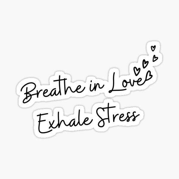 Breathe in love exhale stress Sticker