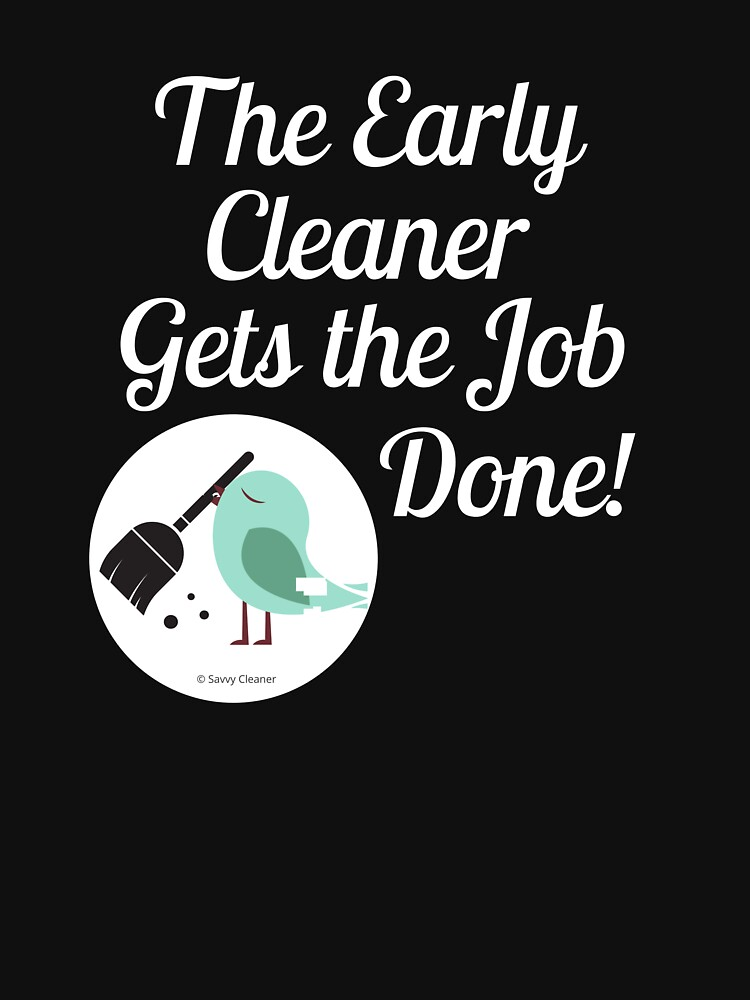 The Early Cleaner Gets The Job Done Bird Broom Humor by SavvyCleaner