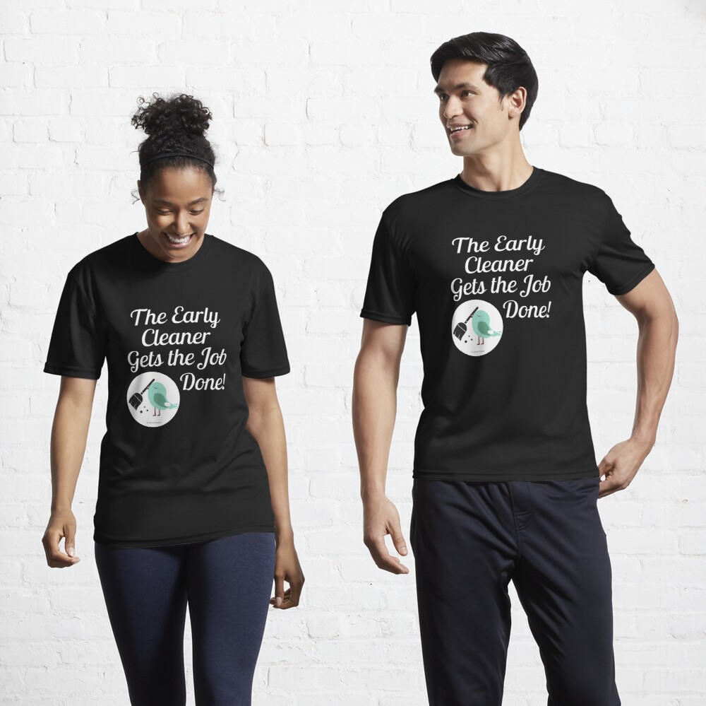 The Early Cleaner Gets The Job Done Bird Broom Humor Active T-Shirt
