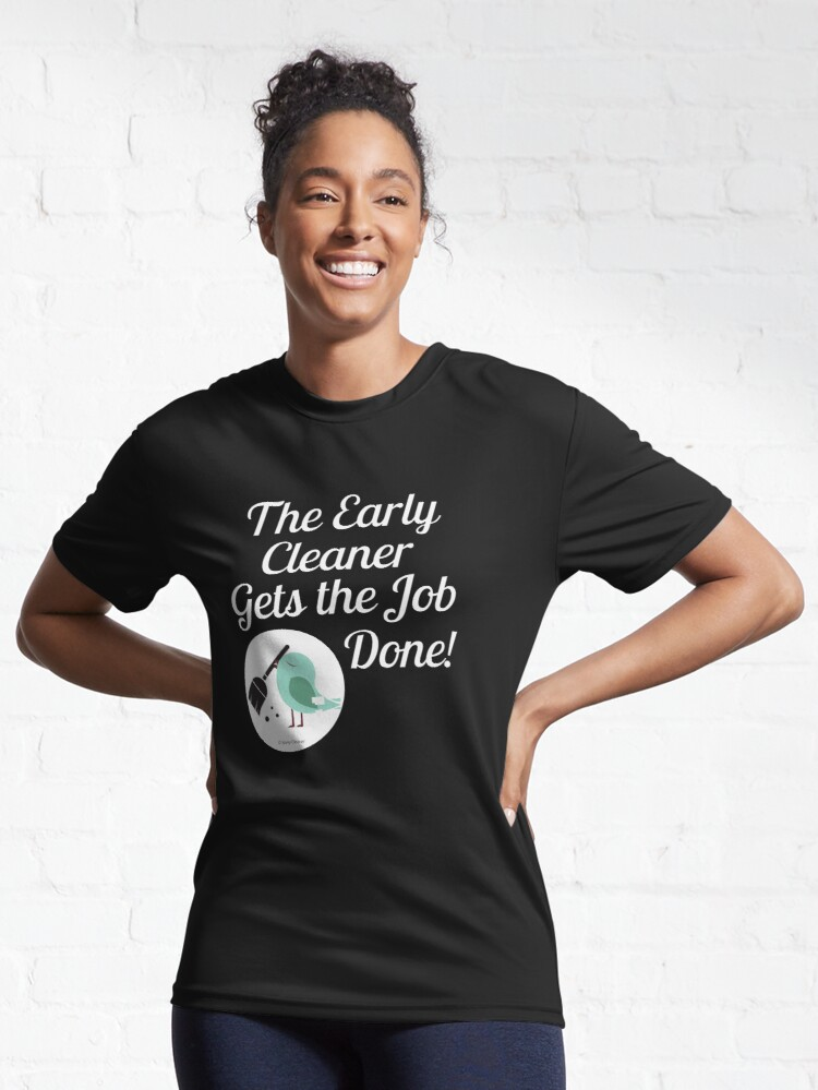 Alternate view of The Early Cleaner Gets The Job Done Bird Broom Humor Active T-Shirt
