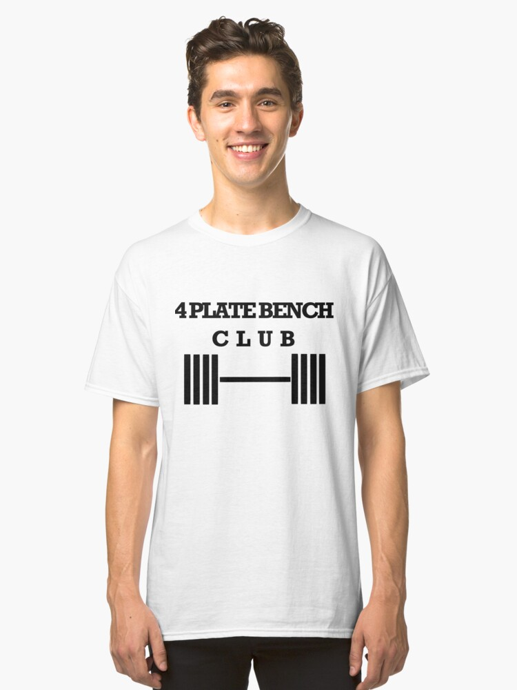 4 Plate Bench Press Club Classic T-Shirt Front