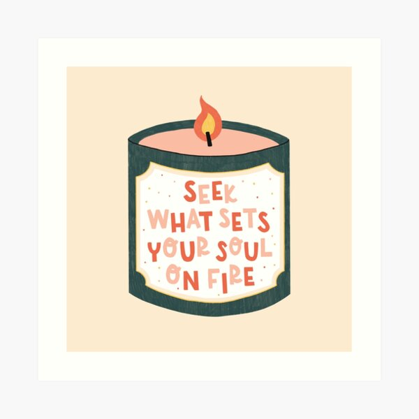 Seek What Sets Your Soul on Fire Candle Art Print