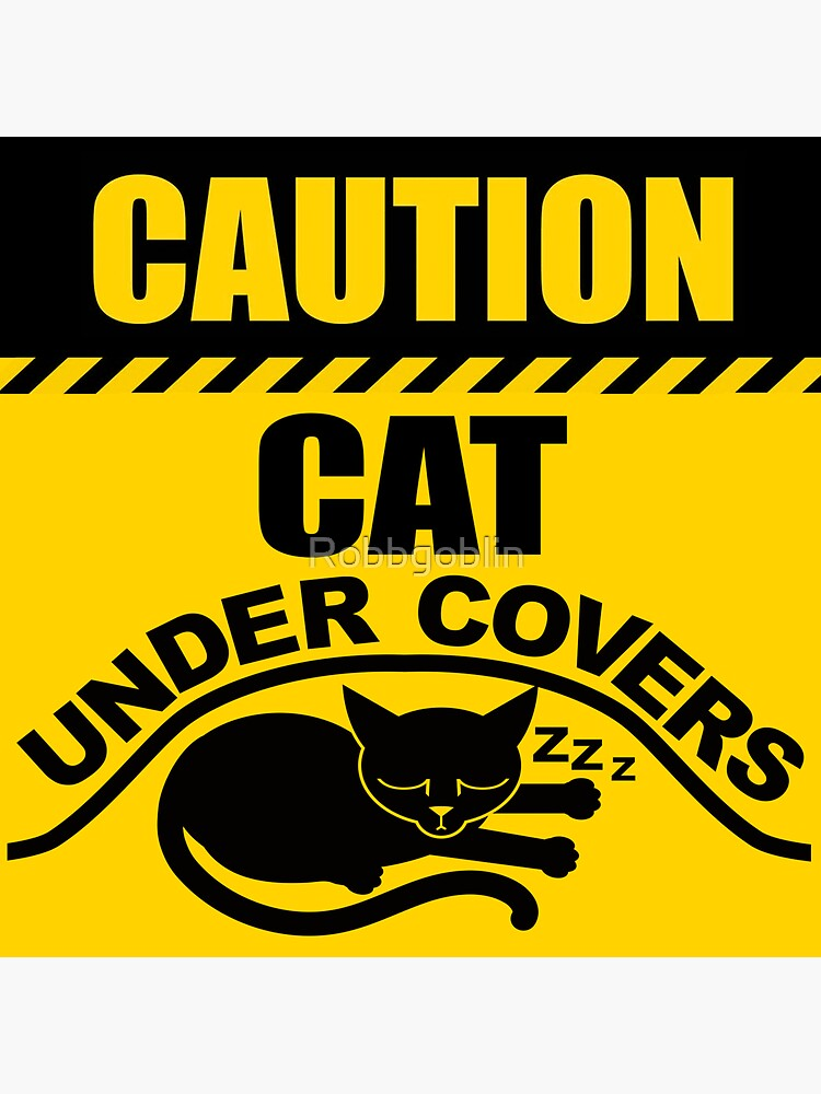 CAUTION CAT UNDER COVERS by Robbgoblin