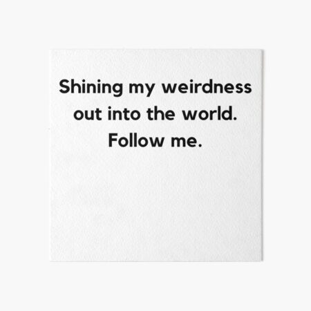 Shine your weirdness out into the world! Art Board Print