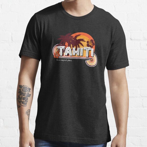 Tahiti. It's a Magical Place Essential T-Shirt