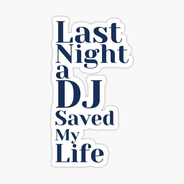 Last Night a DJ Saved my Life  Sticker