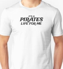 It's a Pirates Life for Me Unisex T-Shirt