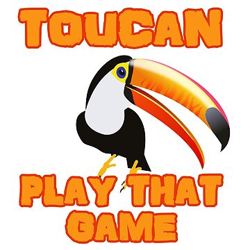 Two Can Toucan Play That Game Pun by doonidesigns