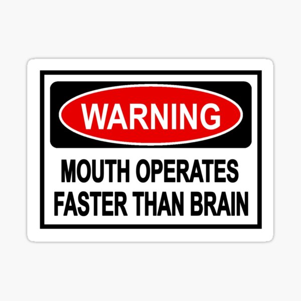 warning mouth operates faster than brain funny sign Sticker