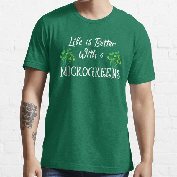 Microgreens, Life is better with a microgreens Essential T-Shirt