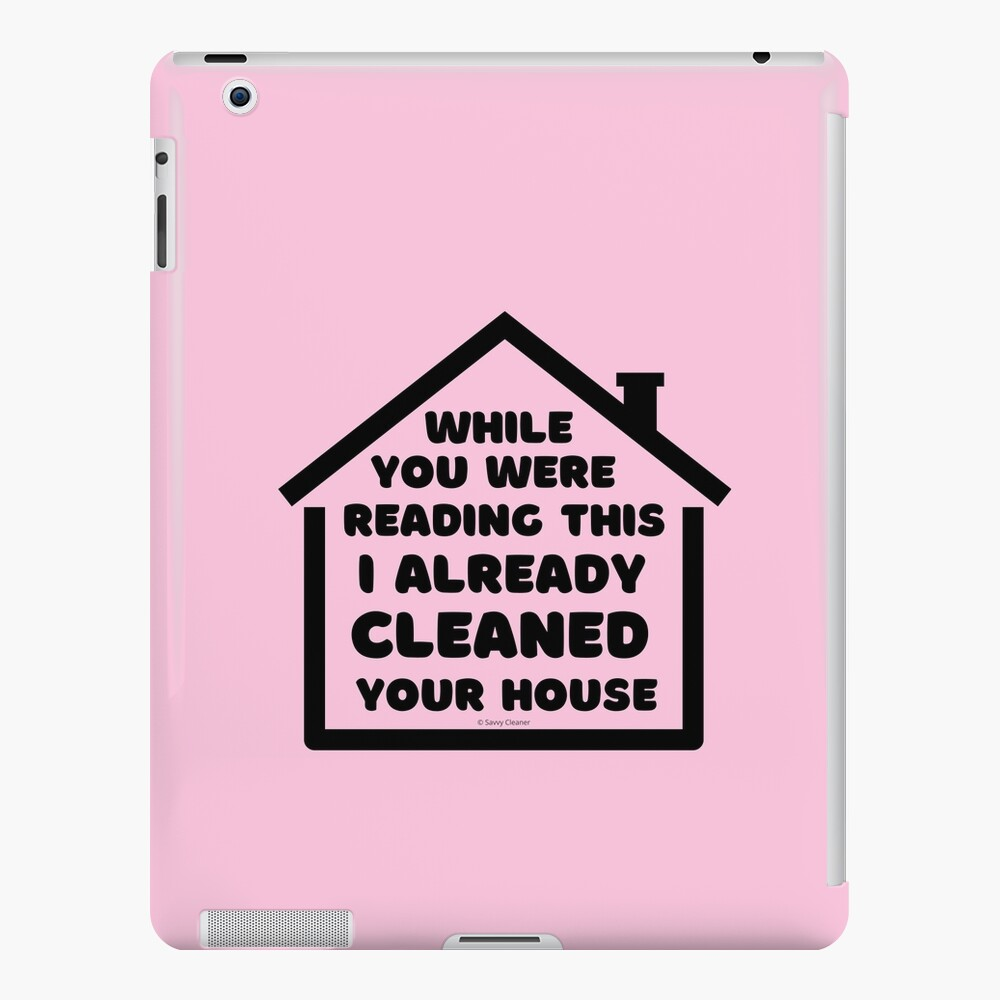 Already Cleaned Your House Cleaning And Housekeeping Humor iPad Case & Skin