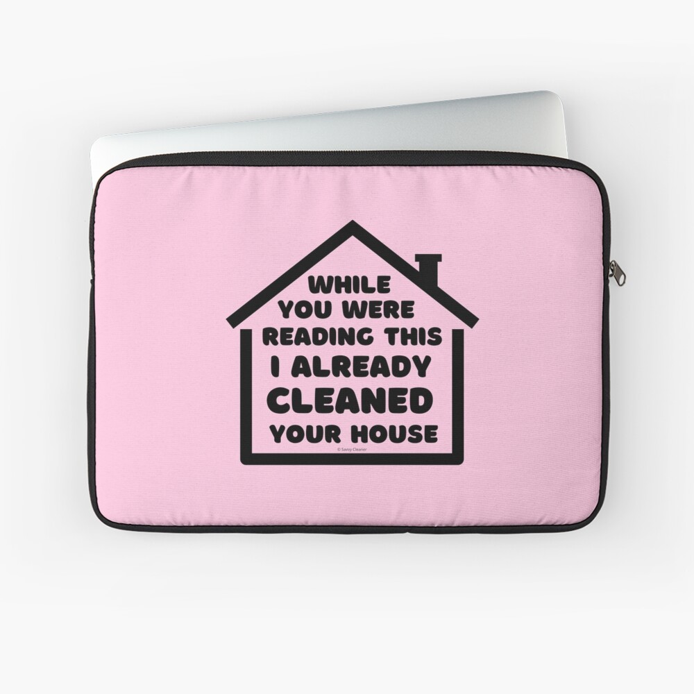 Already Cleaned Your House Cleaning And Housekeeping Humor Laptop Sleeve