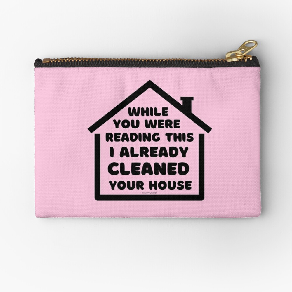 Already Cleaned Your House Cleaning And Housekeeping Humor Zipper Pouch