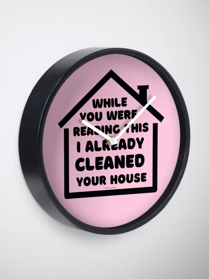 Alternate view of Already Cleaned Your House Cleaning And Housekeeping Humor Clock