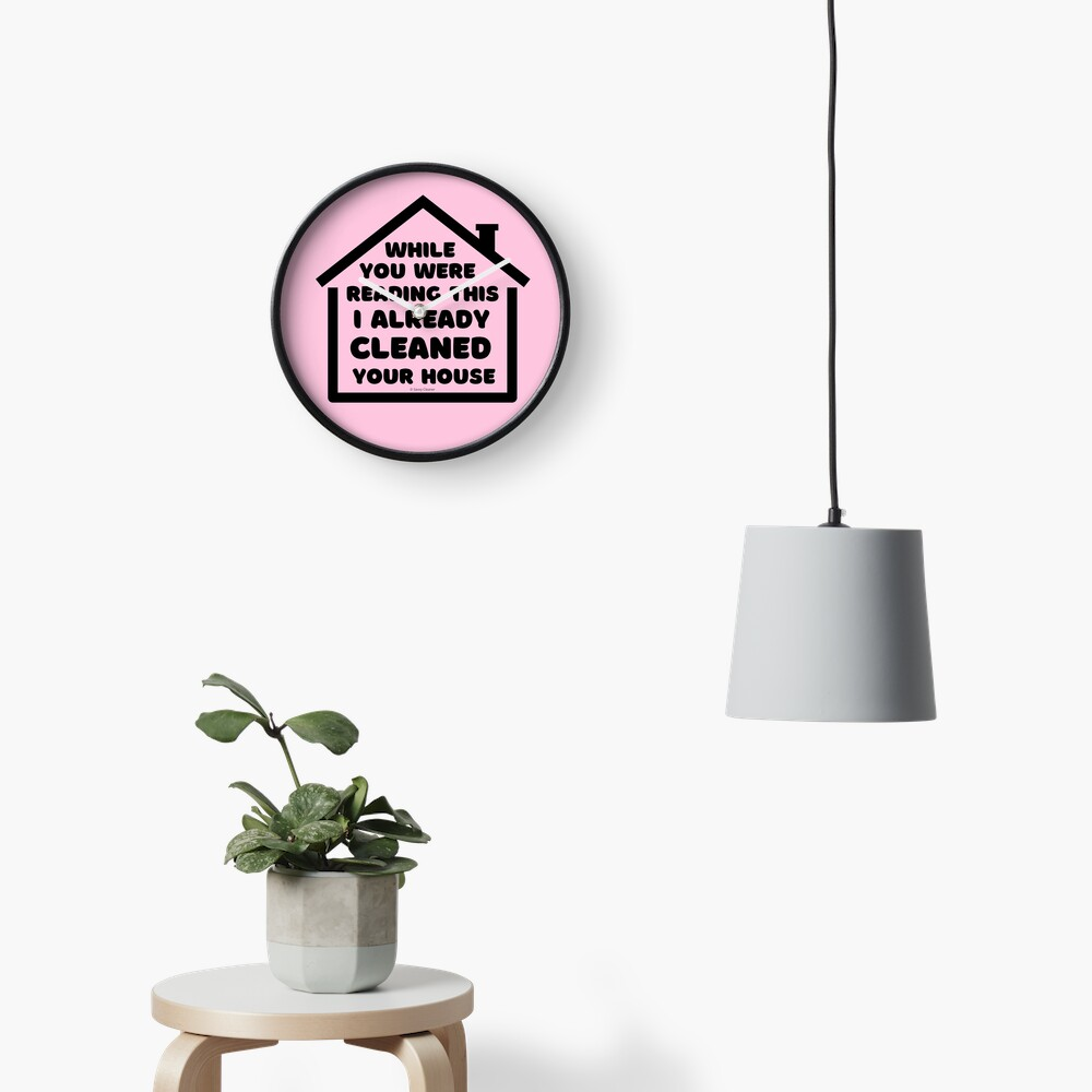 Already Cleaned Your House Cleaning And Housekeeping Humor Clock