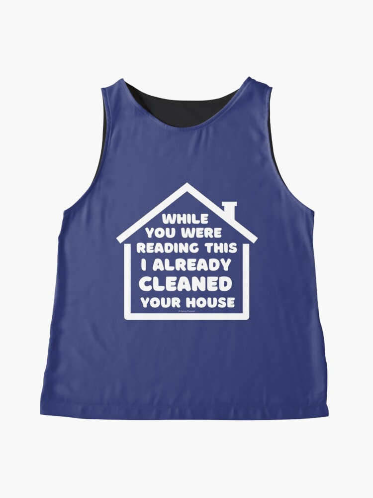 Alternate view of Already Cleaned Your House Cleaning And Housekeeping Humor Sleeveless Top