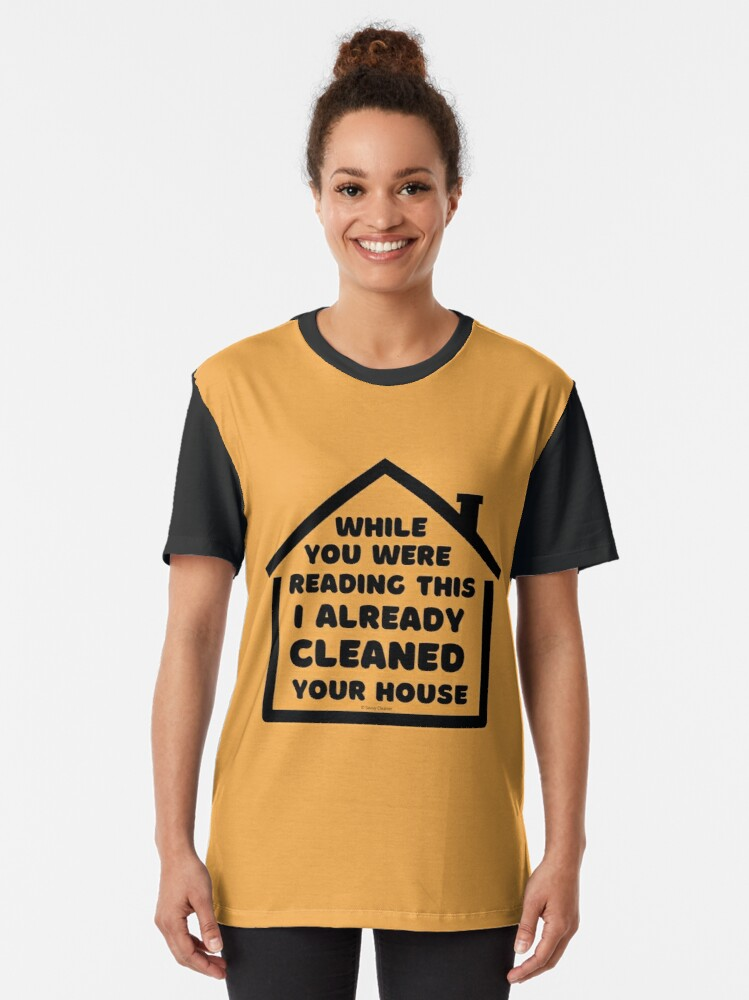 Alternate view of Already Cleaned Your House Cleaning And Housekeeping Humor Graphic T-Shirt