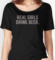 Real girls drink beer Women's Relaxed Fit T-Shirt
