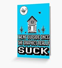 Outside graphics suck Greeting Card