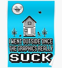 Outside graphics suck Poster