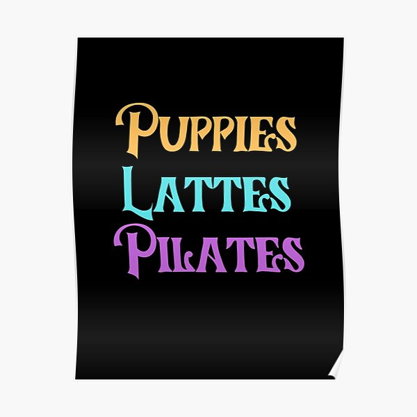 Puppies Lattes Pilates For Pilates Exersices Lover Poster
