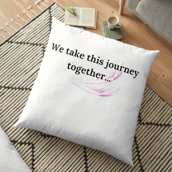 We take this journey together. Floor Pillow