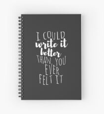 i could write it better than you ever felt it Spiral Notebook