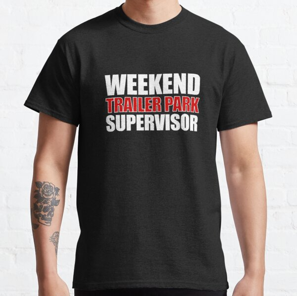 Weekend trailer park supervisor Classic T-Shirt