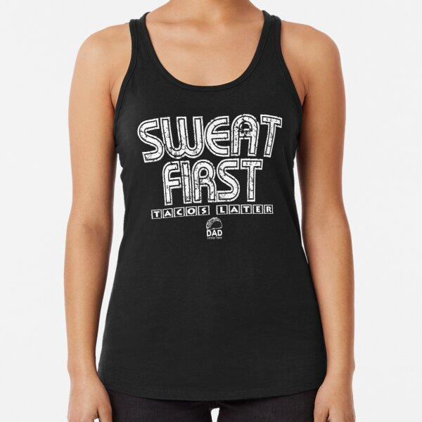 Sweat First, Tacos Later Racerback Tank Top