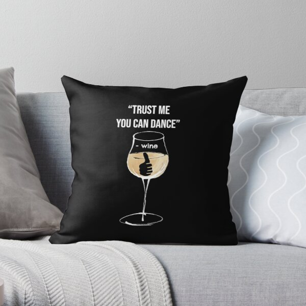 Trust me you can dance - Wine Throw Pillow