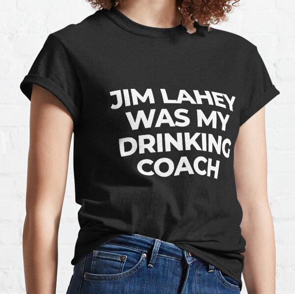 Jim Lahey was my drinking coach Classic T-Shirt