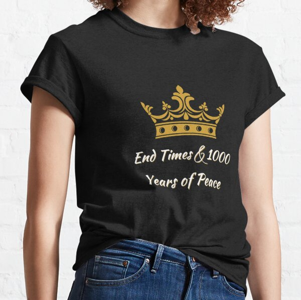End Times and 1000 Years of Peace Classic T-Shirt