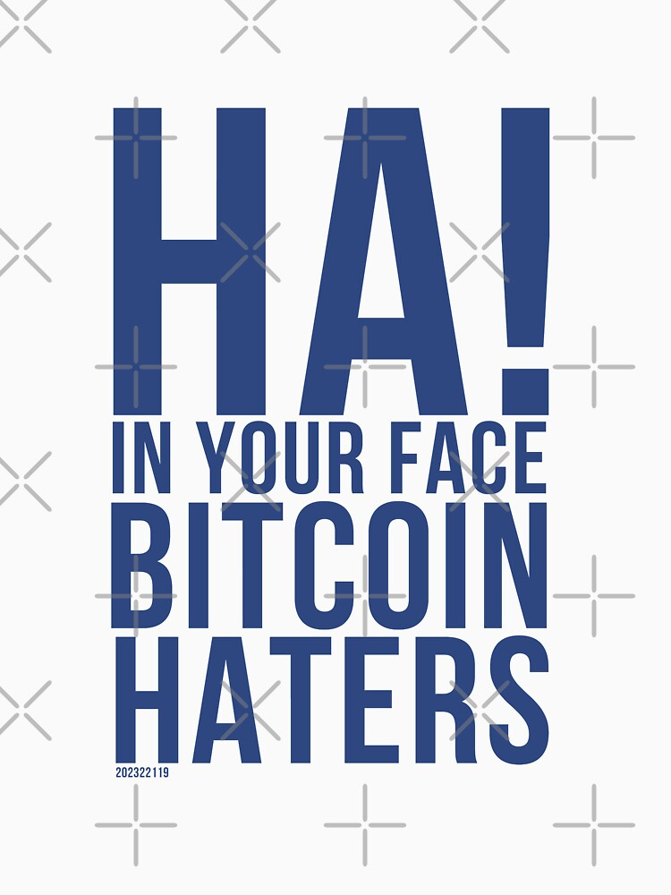 Ha! In Your Face Bitcoin Haters/blue by tw2us