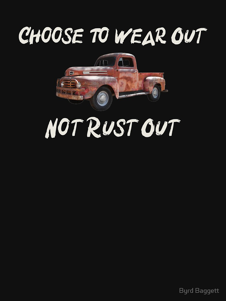 Wear Out, Not Rust Out by feather1949