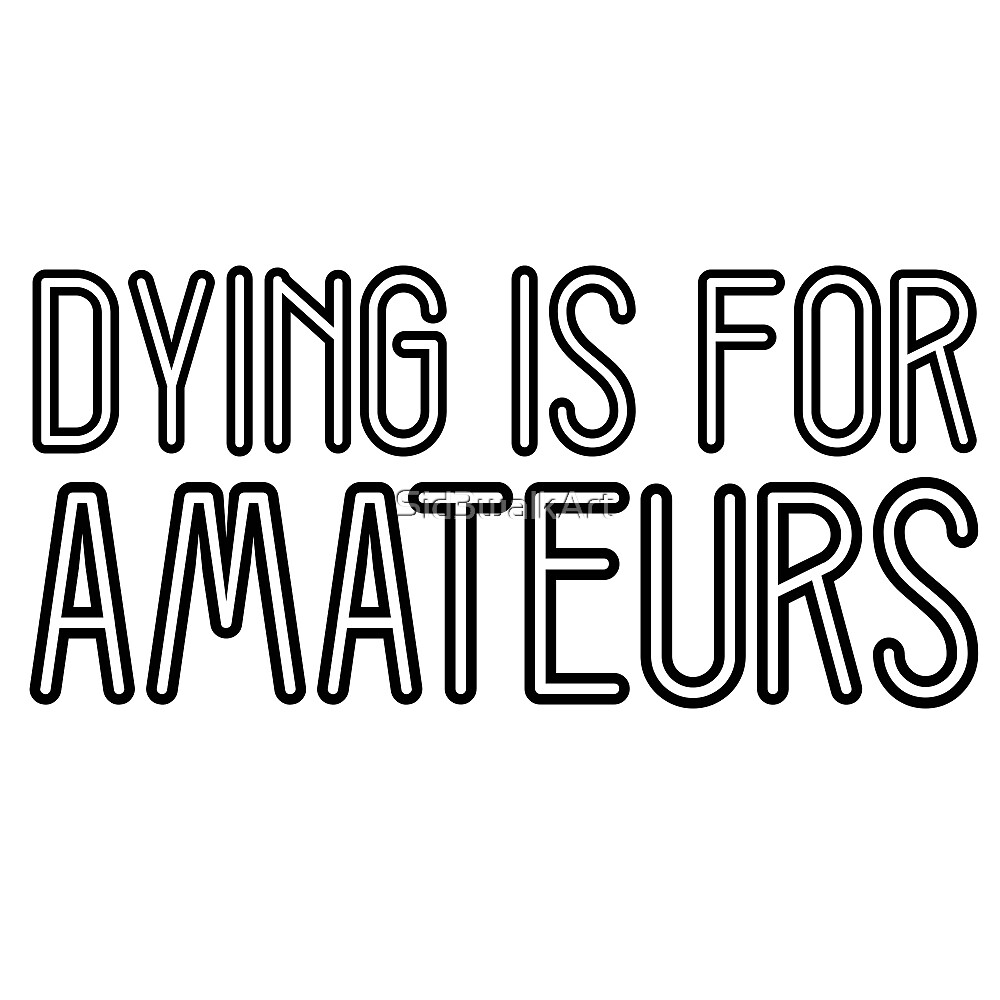 Dying is for amateurs Charlie Sheen Quote Funny Cool by Sid3walkArt