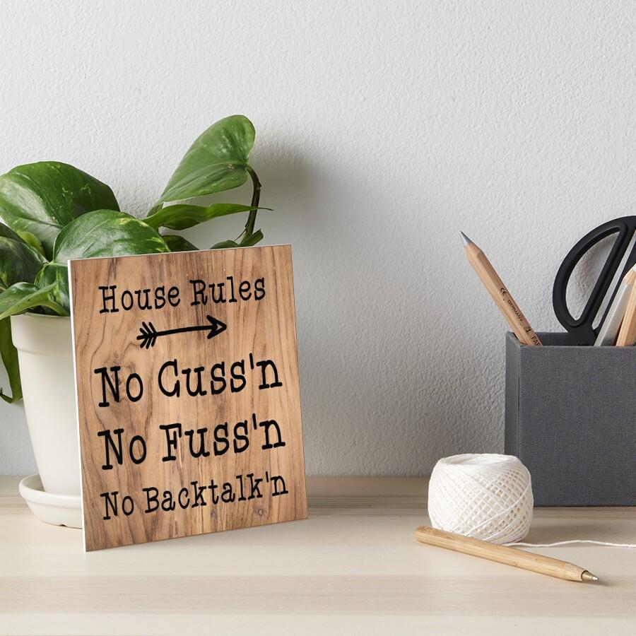 House Rules No Fussing No Cussing No Backtalking Funny Country Saying Wood Art Board Print