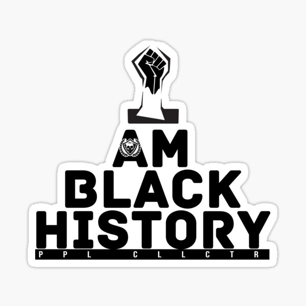 I AM BLACK HISTORY (white) Sticker