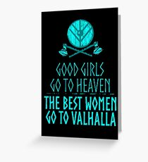 good girls go to heaven, the best women go to valhalla Greeting Card