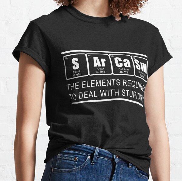 sarcasm Elements Periodic Table Chemist  Classic T-Shirt