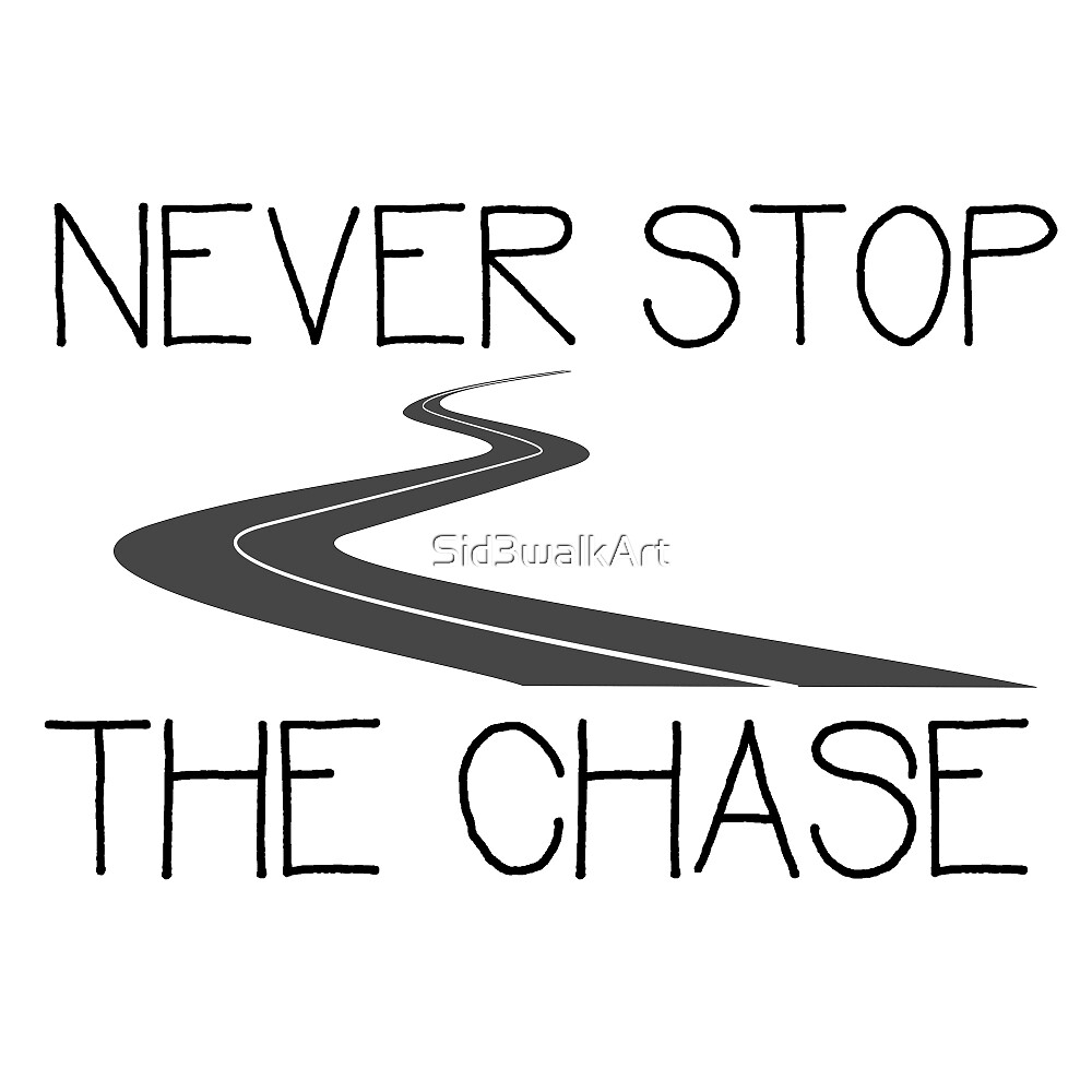 Never Stop The Chase Motivational Inspirational Quote Life Wisdom  by Sid3walkArt