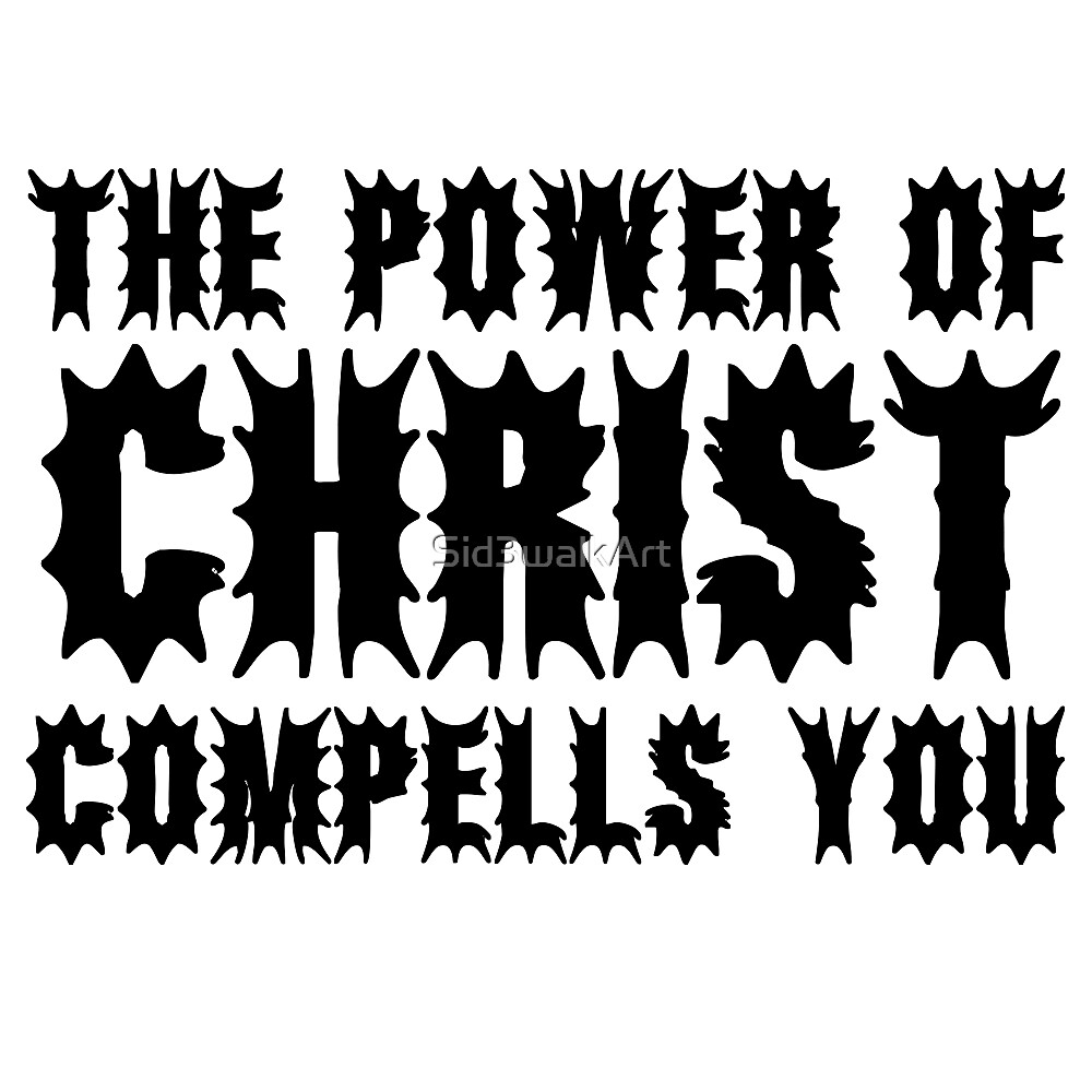 The Power Of Christ Compells You Exorcist Quote Horror Scary by Sid3walkArt