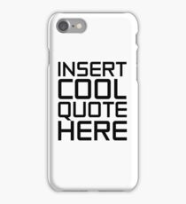 Insert Cool Quote Here Funny Humour Clever Smart Ironic iPhone Case/Skin
