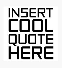 Insert Cool Quote Here Funny Humour Clever Smart Ironic Photographic Print