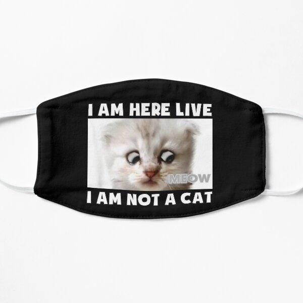 I AM HERE LIVE I AM NOT A CAT  Flat Mask