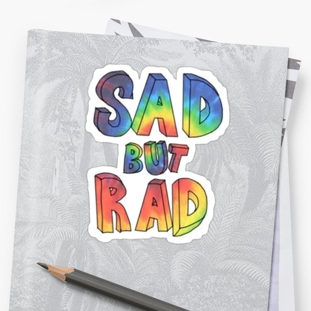 Sad But Rad - Tie Dye by tylermaclean24